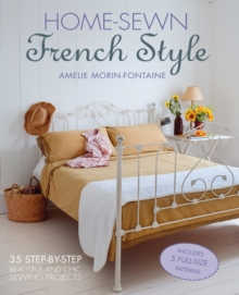Home-Sewn French Style : 35 Step-by-Step Beautiful and Chic Sewing Projects, Hardback Book
