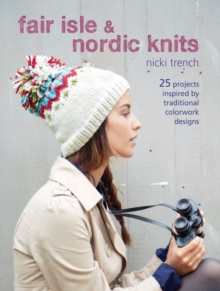 Fair Isle & Nordic Knits : 25 Projects Inspired by Traditional Colorwork Designs, Paperback Book