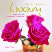 The Little Book of Luxury : Add a touch of indulgence to your life, Hardback Book