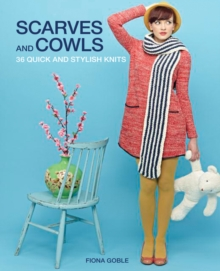 Scarves and Cowls : 36 Quick and Stylish Knits, Paperback Book