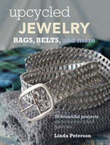 Upcycled Jewelry : 35 Beautiful Projects Made from Recycled Materials, Paperback Book