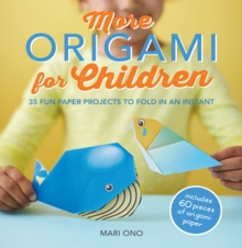 More Origami for Children : 35 Fun Paper Projects to Fold in an Instant, Paperback Book