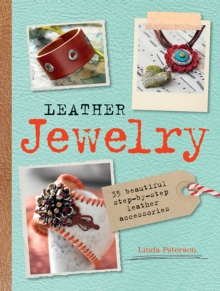 Leather Jewelry : 35 Beautiful Step-by-Step Leather Accessories, Paperback Book