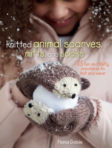 Knitted Animal Scarves, Mitts, and Socks : 35 Fun and Fluffy Creatures to Knit and Wear, Paperback Book