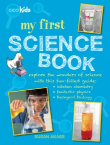 My First Science Book : Explore the Wonders of Science with This Fun-Filled Guide: Kitchen Chemistry, Fantastic Physics, Backyard Biology, Paperback Book