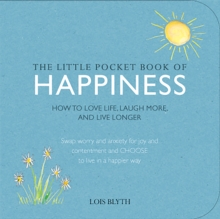 The Little Pocket Book of Happiness : How to Love Life, Laugh More, and Live Longer, Paperback Book