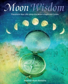 Moon Wisdom : Transform Your Life Using the Moon's Signs and Cycles, Paperback Book