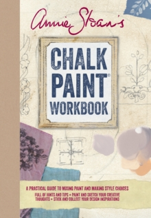 Annie Sloan's Chalk Paint (R) Workbook : A Practical Guide to Mixing Paint and Making Style Choices, Hardback Book