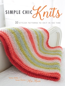 Simple Chic Knits : 35 Stylish Patterns to Knit in No Time, Paperback Book