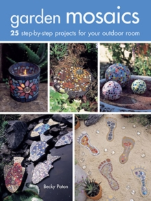 Garden Mosaics : 25 Step-by-Step Projects for Your Outdoor Room, Paperback Book