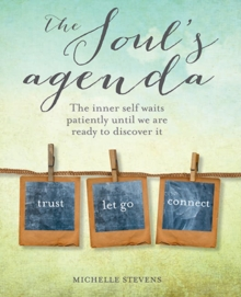 The Soul's Agenda : The Inner Self Waits Patiently Until We are Ready to Discover it, Paperback Book