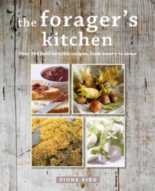 The Forager's Kitchen : Over 100 Field-to-Table Recipes, Hardback Book