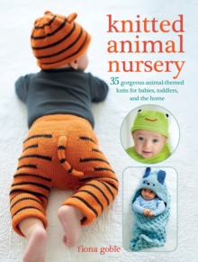 Knitted Animal Nursery : 35 Gorgeous Animal-Themed Knits for Babies, Toddlers, and the Home, Paperback Book