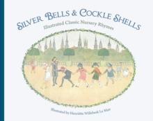 Silver Bells and Cockle Shells : Illustrated Classic Nursery Rhymes, Hardback Book