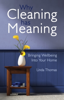 Why Cleaning Has Meaning : Bringing Wellbeing Into Your Home, Paperback Book