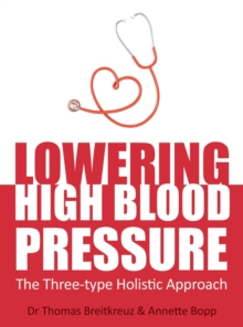 Lowering High Blood Pressure : The Three-Type Holistic Approach, Paperback Book