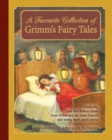 A Favourite Collection of Grimm's Fairy Tales : Cinderella, Little Red Riding Hood, Snow White and the Seven Dwarfs and Many More Classic Stories, Hardback Book