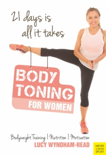 Body Toning for Women : Bodyweight Training / Nutrition / Motivation - 21 Days is All It takes, Paperback Book