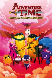 Adventure Time: Banana Guard Academy : Vol. 1, Paperback Book