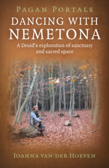 Pagan Portals - Dancing with Nemetona : A Druid's Exploration of Sanctuary and Sacred Space, Paperback Book
