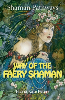 Shaman Pathways - Way of the Faery Shaman : The Book of Spells, Incantations, Meditations & Faery Magic, Paperback Book