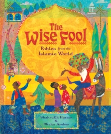 The Wise Fool : Fables from the Islamic World, Paperback Book