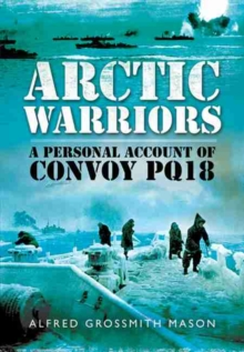 Arctic Warriors : A Personal Account of Convoy PQ18, Hardback Book
