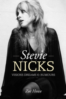 Stevie Nicks : Visions Dreams & Rumours, Hardback Book