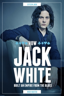 Jack White : How He Built an Empire from the Blues, Hardback Book