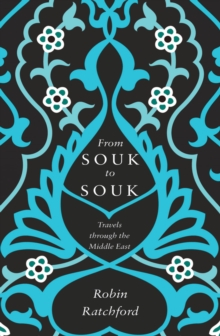 From Souk to Souk : Travels Through the Middle East, Paperback Book