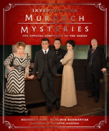 Investigating Murdoch Mysteries : The Official Companion to the Series, Hardback Book