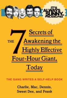 It's Always Sunny in Philadelphia : The 7 Secrets of Awakening the Highly Effective Four-Hour Giant, Today, Paperback Book