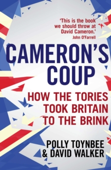 Cameron's Coup : How the Tories Took Britain to the Brink, Paperback Book