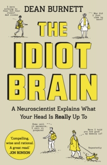 The Idiot Brain : A Neuroscientist Explains What Your Head is Really Up to, Paperback Book