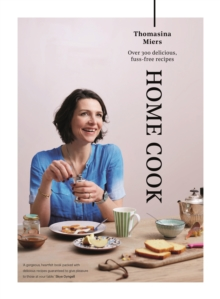 Home Cook : Over 300 Delicious Fuss-Free Recipes, Hardback Book
