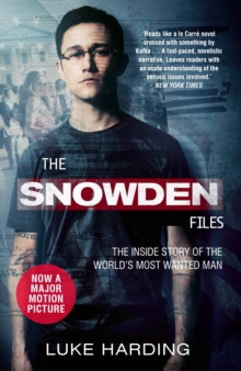 The Snowden Files (Film tie-in) : The Inside Story of the World's Most Wanted Man, Paperback Book