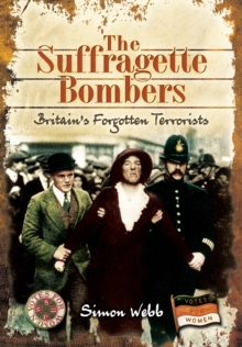 The Suffragette Bombers : Britain's Forgotten Terrorists, Hardback Book