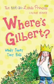 Where's Gilbert? (The Not So Little Princess), Paperback Book