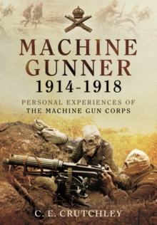 Machine Gunner 1914-18 : Personal Experiences of the Machine Gun Corps, Paperback Book