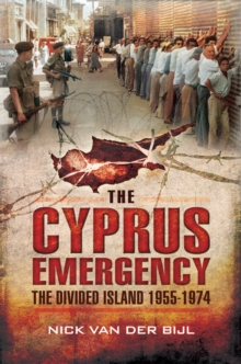 The Cyprus Emergency : The Divided Island 1955 - 1974, Paperback Book