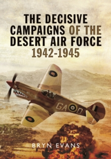 The Decisive Campaigns of the Desert Air Force 1942 - 1945, Hardback Book