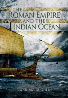 The Roman Empire and the Indian Ocean : The Ancient World Economy and the Kingdoms of Africa, Arabia and India, Hardback Book