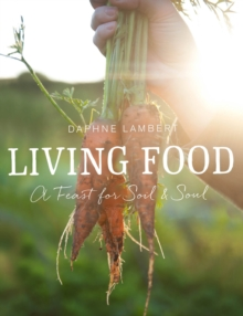Living Food : A Feast for Soil and Soul, Hardback Book