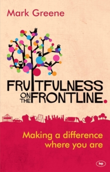 Fruitfulness on the Frontline : Making a Difference Where You Are, Paperback Book