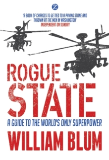 Rogue State : A Guide to the World's Only Superpower, Paperback Book