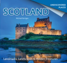Scotland Undiscovered : Landmarks, Landscapes & Hidden Treasures, Paperback Book