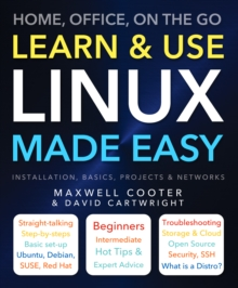 Learn & Use Linux Made Easy : Home, Office, on the Go, Paperback Book