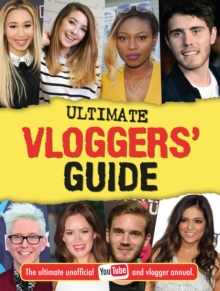 Ultimate Vloggers' Guide : The ultimate unofficial YouTube and vlogger annual., Hardback Book
