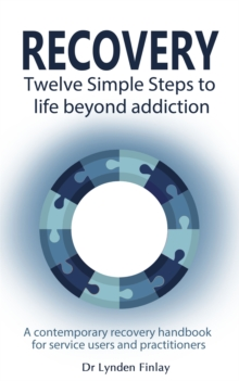 Recovery - Twelve Simple Steps to a Life Beyond Addiction : A contemporary recovery handbook for users and practitioners, Paperback Book