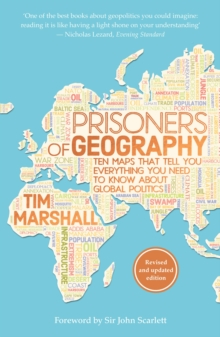 Prisoners of Geography : Ten Maps That Tell You Everything You Need to Know About Global Politics, Paperback Book